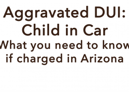 Aggravated DUI Child in Car Scott Maasen Lawyer Arizona