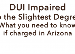 AZ DUI Limit Impaired to the Slightest Degree Scott Maasen Law Firm Lawyer