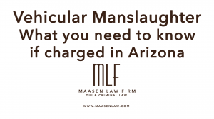 vehicular manslaughter arizona scott maasen law firm lawyer az